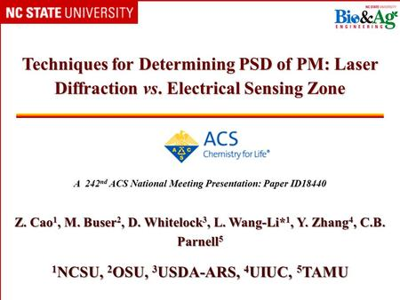 Techniques for Determining PSD of PM: Laser Diffraction vs. Electrical Sensing Zone A 242 nd ACS National Meeting Presentation: Paper ID18440 Z. Cao 1,