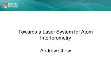 Towards a Laser System for Atom Interferometry Andrew Chew.