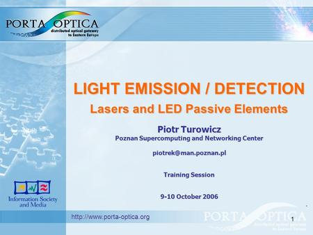 1 LIGHT EMISSION / DETECTION Lasers and LED Passive Elements Piotr Turowicz Poznan Supercomputing and Networking Center Training.
