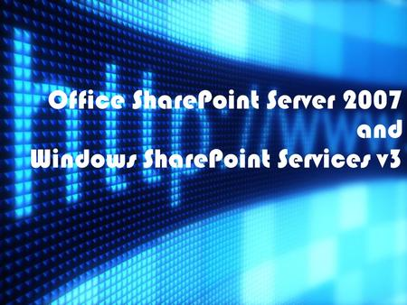 Office SharePoint Server 2007 and Windows SharePoint Services v3.