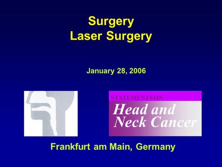 Neck Cancer Head and STATEMENTS ON January 28, 2006 Frankfurt am Main, Germany Surgery Laser Surgery.