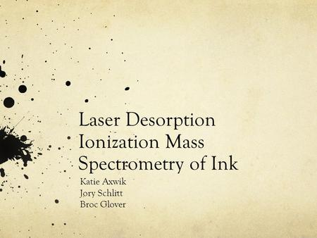 Laser Desorption Ionization Mass Spectrometry of Ink Katie Axwik Jory Schlitt Broc Glover.