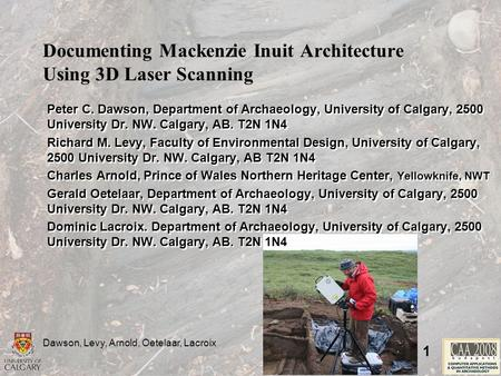 Dawson, Levy, Arnold, Oetelaar, Lacroix 1 Documenting Mackenzie Inuit Architecture Using 3D Laser Scanning Peter C. Dawson, Department of Archaeology,