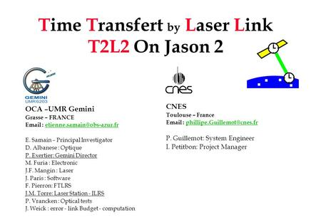 Time Transfert by Laser Link T2L2 On Jason 2 OCA –UMR Gemini Grasse – FRANCE   E. Samain – Principal.