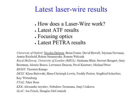 Latest laser-wire results ● How does a Laser-Wire work? ● Latest ATF results ● Focusing optics ● Latest PETRA results University of Oxford: Nicolas Delerue,