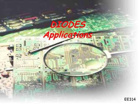 DIODES Applications EE314.