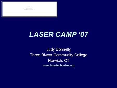 Judy Donnelly Three Rivers Community College Norwich, CT www.lasertechonline.org LASER CAMP '07.