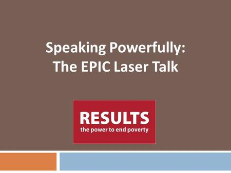 Speaking Powerfully: The EPIC Laser Talk.  Grassroots advocacy organization working to create the political will to poverty  Empowering individuals.