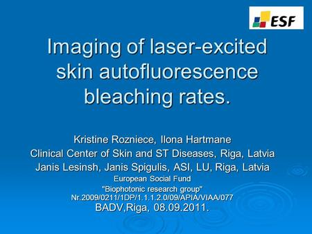Imaging of laser-excited skin autofluorescence bleaching rates. Kristine Rozniece, Ilona Hartmane Clinical Center of Skin and ST Diseases, Riga, Latvia.