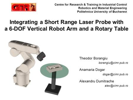 Integrating a Short Range Laser Probe with a 6-DOF Vertical Robot Arm and a Rotary Table Theodor Borangiu Anamaria Dogar