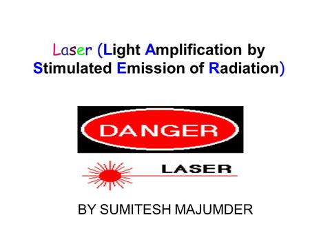 Laser ( Light Amplification by Stimulated Emission of Radiation ) BY SUMITESH MAJUMDER.
