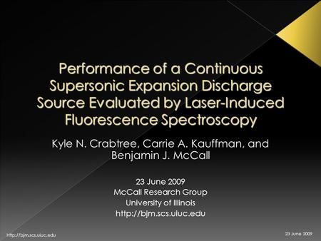 23 June 2009  Performance of a Continuous Supersonic Expansion Discharge Source Evaluated by Laser-Induced Fluorescence Spectroscopy.