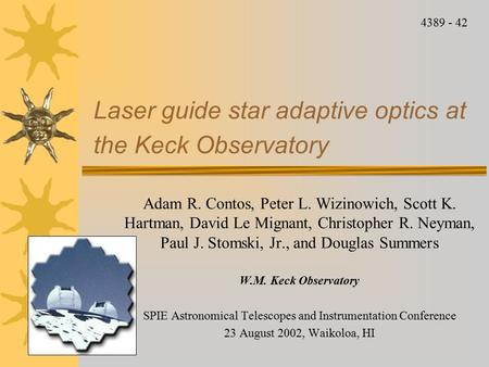 Laser guide star adaptive optics at the Keck Observatory Adam R. Contos, Peter L. Wizinowich, Scott K. Hartman, David Le Mignant, Christopher R. Neyman,