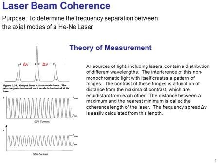 1 Laser Beam Coherence Purpose: To determine the frequency separation between the axial modes of a He-Ne Laser All sources of light, including lasers,