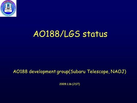 AO188/LGS status AO188 development group(Subaru Telescope, NAOJ) 2009.1.16 (JST)