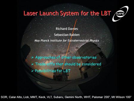 Laser Launch System for the LBT Richard Davies Sebastian Rabien Max Planck Institute for Extraterrestrial Physics  Approaches of other observatories 