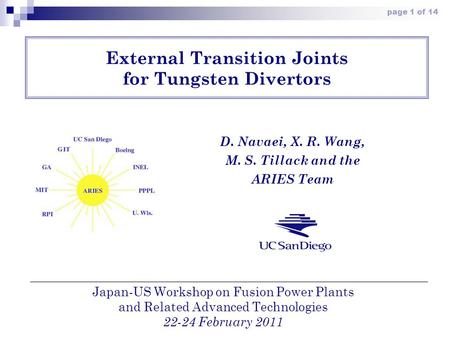 Page 1 of 14 External Transition Joints for Tungsten Divertors D. Navaei, X. R. Wang, M. S. Tillack and the ARIES Team Japan-US Workshop on Fusion Power.