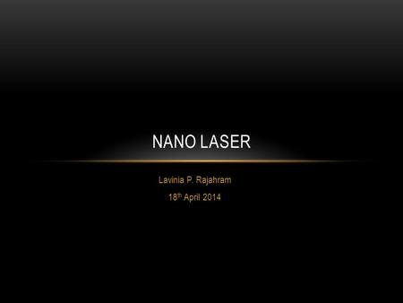 Lavinia P. Rajahram 18 th April 2014 NANO LASER. SHRINKING THE LASER!