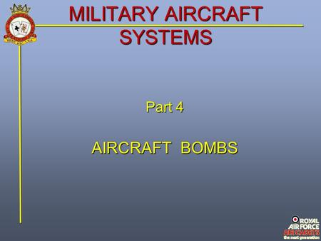 MILITARY AIRCRAFT SYSTEMS Part 4 AIRCRAFT BOMBS. Aircraft Bombs Laser Guided Bombs Laser-Guided Bombs are highly accurate weapons used against both moving.