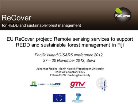 ReCover for REDD and sustainable forest management EU ReCover project: Remote sensing services to support REDD and sustainable forest management in Fiji.