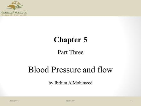 Chapter 5 Part Three Blood Pressure and flow by Ibrhim AlMohimeed BMTS 353112/3/2013.