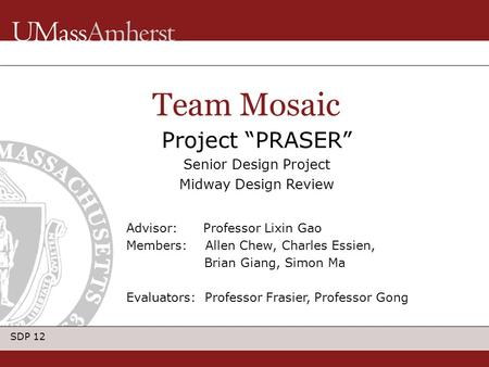 "SDP 12 Project ""PRASER"" Senior Design Project Midway Design Review Team Mosaic Advisor: Professor Lixin Gao Members: Allen Chew, Charles Essien, Brian."
