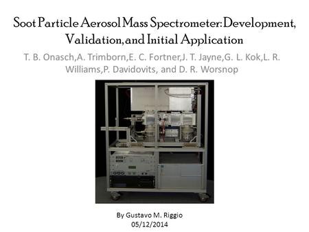 Soot Particle Aerosol Mass Spectrometer: Development, Validation, and Initial Application T. B. Onasch,A. Trimborn,E. C. Fortner,J. T. Jayne,G. L. Kok,L.