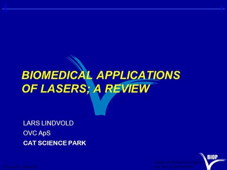 Center for Biomedical Optics and New Laser Systems L.R.Lindvold - 20/05/2015 BIOMEDICAL APPLICATIONS OF LASERS; A REVIEW LARS LINDVOLD OVC ApS CAT SCIENCE.