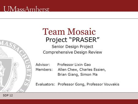 "SDP 12 Project ""PRASER"" Senior Design Project Comprehensive Design Review Team Mosaic Advisor: Professor Lixin Gao Members: Allen Chew, Charles Essien,"