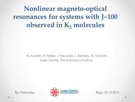 Nonlinear magneto-optical resonances for systems with J~100 observed in K 2 molecules M. Auzinsh, R. Ferber, I. Fescenko, L. Kalvans, M. Tamanis Laser.