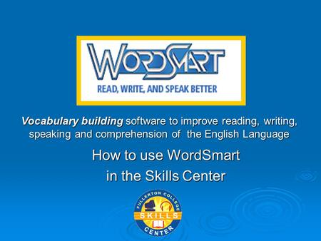 How to use WordSmart in the Skills Center Vocabulary building software to improve reading, writing, speaking and comprehension of the English Language.