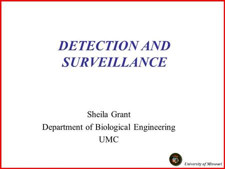 University of Missouri DETECTION AND SURVEILLANCE Sheila Grant Department of Biological Engineering UMC.
