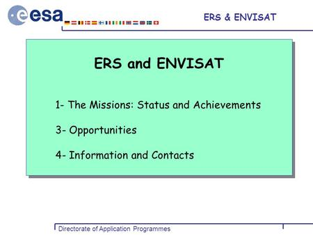 Directorate of Application Programmes October 2000 ERS & ENVISAT ERS and ENVISAT 1- The Missions: Status and Achievements 3- Opportunities 4- Information.