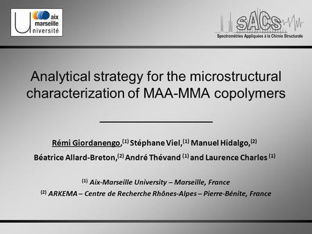 Analytical strategy for the microstructural characterization of MAA-MMA copolymers Rémi Giordanengo, (1) Stéphane Viel, (1) Manuel Hidalgo, (2) Béatrice.