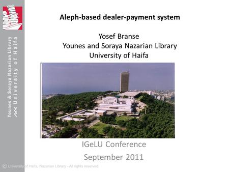 Aleph-based dealer-payment system Yosef Branse Younes and Soraya Nazarian Library University of Haifa IGeLU Conference September 2011.