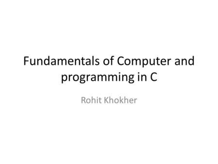Fundamentals of Computer and programming in C Rohit Khokher.