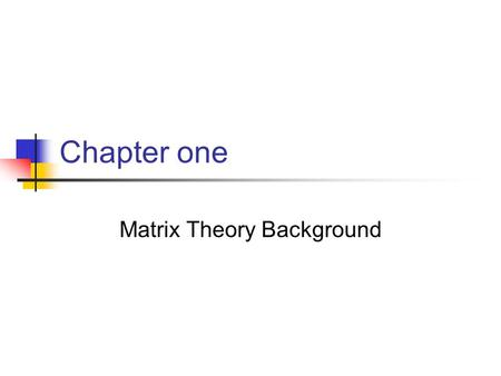 Chapter one Matrix Theory Background 1.Hermitian and real symmetric matrix.