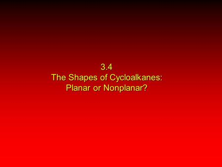 3.4 The Shapes of Cycloalkanes: Planar or Nonplanar?