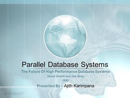 Parallel Database Systems The Future Of High Performance Database Systems David Dewitt and Jim Gray 1992 Presented By – Ajith Karimpana.