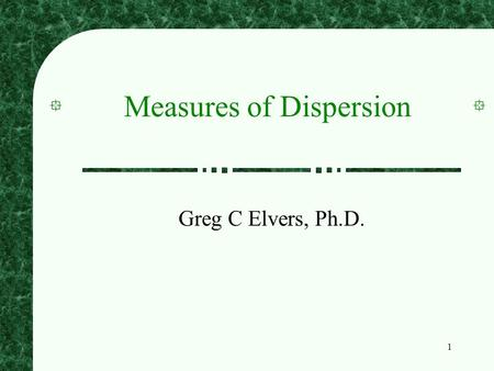 1 Measures of Dispersion Greg C Elvers, Ph.D.. 2 Definition Measures of dispersion are descriptive statistics that describe how similar a set of scores.