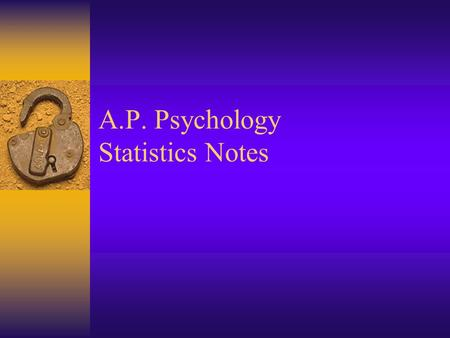 A.P. Psychology Statistics Notes. Correlation  The way 2 factors vary together and how well one predicts the other  Positive Correlation- direct relationship.