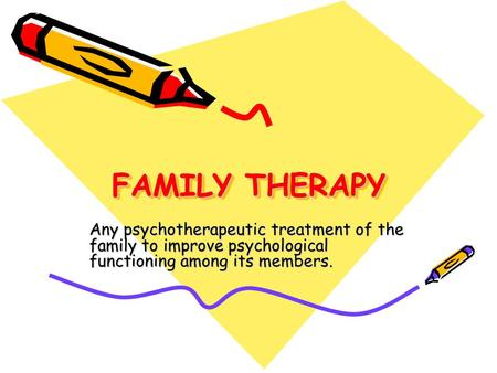 FAMILY THERAPY Any psychotherapeutic treatment of the family to improve psychological functioning among its members.