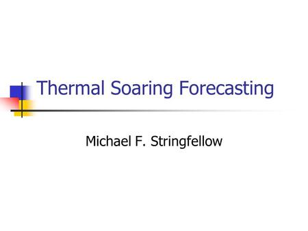 Thermal Soaring Forecasting Michael F. Stringfellow.