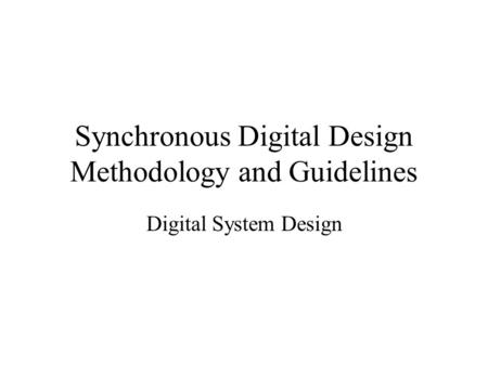 Synchronous Digital Design Methodology and Guidelines Digital System Design.