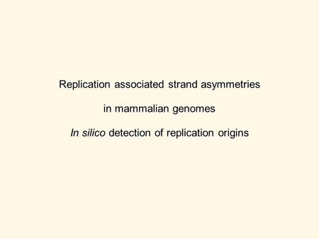 Replication associated strand asymmetries in mammalian genomes In silico detection of replication origins.