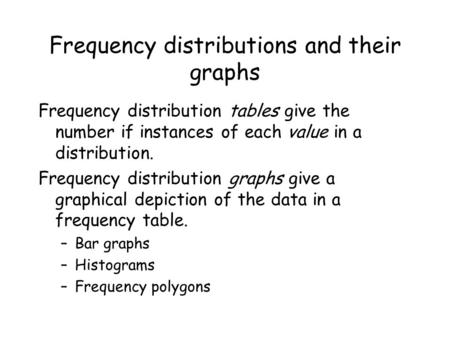 Frequency distributions and their graphs Frequency distribution tables give the number if instances of each value in a distribution. Frequency distribution.