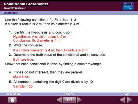 Use the following conditional for Exercises 1–3. If a circle's radius is 2 m, then its diameter is 4 m. 1.Identify the hypothesis and conclusion. Hypothesis: