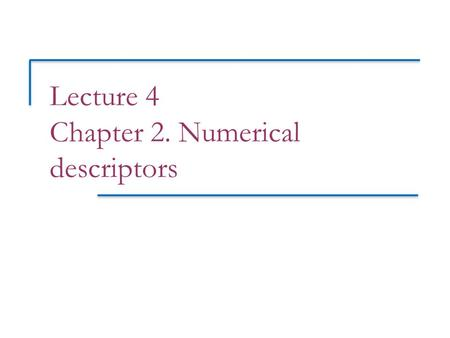 Lecture 4 Chapter 2. Numerical descriptors