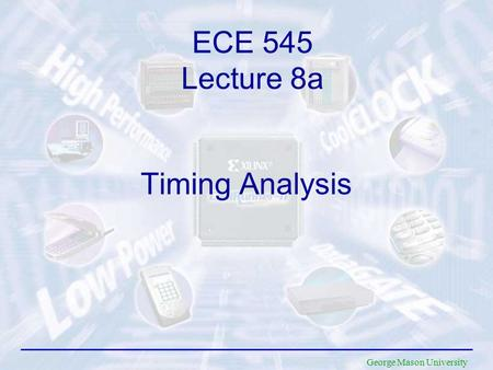 George Mason University Timing Analysis ECE 545 Lecture 8a.