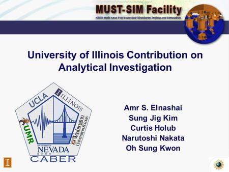 University of Illinois Contribution on Analytical Investigation Amr S. Elnashai Sung Jig Kim Curtis Holub Narutoshi Nakata Oh Sung Kwon.